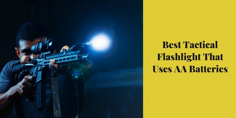 Best Tactical Flashlight That Uses AA Batteries