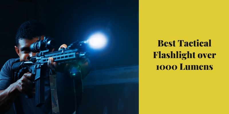 Best Tactical Flashlight over 1000 Lumens