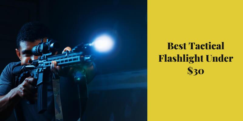 Best Tactical Flashlight under $30